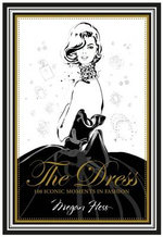 The Dress : 100 Iconic Moments in Fashion - Megan Hess
