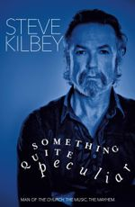Something Quite Peculiar : The Church. The Music. The Mayhem. - Steve Kilbey