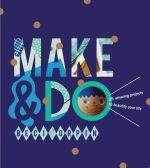 Make & Do! : 25 Amazing Projects to Beautify Your Life - Beci Orpin