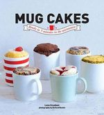 Mug Cakes : Ready in Five Minutes in the Microwave - Lene Knudsen