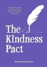 The Kindness Pact : 8 Promises to Make You Feel Good About Who You are and the Life You Live - Domonique Bertolucci