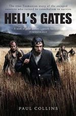 Hell's Gates : The True Australian Story of the Escaped Convict Who Turned to Cannibalism to Survive - Paul Collins