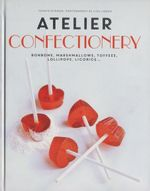 Atelier: Confectionary : Bonbons, Marshmallows, Toffees, Lollipops, Licorice... - Yasmin Othman