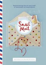 Snail Mail : Celebrating the Art of Handwritten Correspondence - Michelle Mackintosh