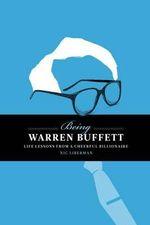 Being Warren Buffett : Life Lessons from a Cheerful Billionaire - Nic Liberman