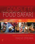Complete Food Safari : Delicious Adventures Through 44 Cuisines - Maeve O'Meara