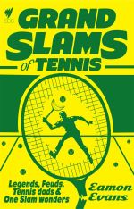 Grand Slams of Tennis : Legends, Feuds, Tennis Dads and One Slam Wonders - Eamon Evans