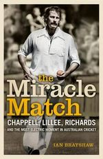 The Miracle Match : Chappell, Lillee, Richards and the Most Electric Moment in Australian Cricket - Ian Brayshaw
