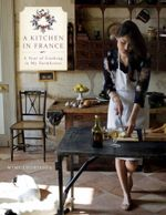 A Kitchen in France : A Year of Cooking in My Farmhouse - Mimi Thorisson