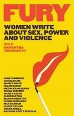 Fury : Women Write About Sex, Power and Violence