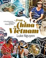 From China to Vietnam : A Food Journey Along the Mekong River - Luke Nguyen