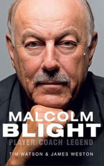 Malcolm Blight : Player, Coach, Legend - T Watson