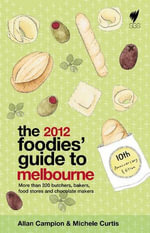 Foodies' Guide 2012 : Melbourne - A  Campion