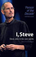 I, Steve : Steve Jobs in His Own Words