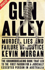 Gun Alley   : Murder, Lies and Failure of Justice - Kevin Morgan