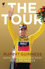 The Tour:  : Behind the Scenes of Cadel Evans' Tour de France - Rupert Guinness