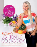 Tiffiny's Lighten Up Cookbook : Love What You Eat and Lighten Up with Tiffiny's Delicious Recipes - Tiffiny Hall
