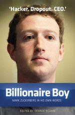Billionaire Boy: Mark Zuckerberg : In His Own Words - George Beahm