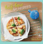 Half Hour Hungries : 30 Recipes That Kids Can Make in 30 Minutes or Less - Sabrini Parrini