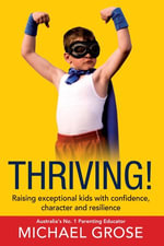 Thriving! : Raising Confident Kids with Confidence, Character and Resilience - Michael Grose
