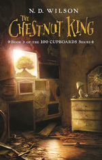 100 Cupboards 3 : The Chestnut King - N. D. Wilson