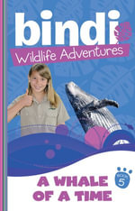 Bindi Wildlife Adventures 5 : A Whale Of A Time - Bindi Irwin