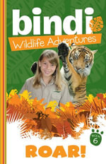 Bindi Wildlife Adventures 6 : Roar! - Bindi Irwin