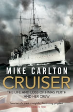 Cruiser : The Life And Loss Of HMAS Perth And Her Crew - Mike Carlton