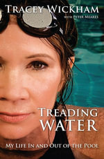 Treading Water : My Life In And Out Of The Pool - Tracey Wickham