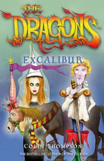 The Dragons 2 : Excalibur - Colin Thompson