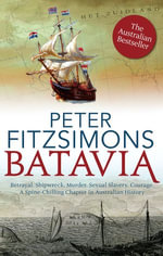 Batavia : Betrayal, Shipwreck, Murder, Sexual Slavery, Courage, a Spine Chilling Chapter in Australian History - Peter FitzSimons