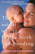 The Natural Way To Better Birth And Bonding - Francesca Naish