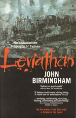 Leviathan : The Unauthorised Biography of Sydney - John Birmingham