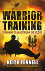 Warrior Training : The Making of an Australian SAS Soldier - Keith Fennell