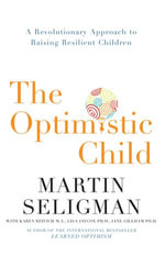 The Optimistic Child : A Revolutionary Approach to Raising Resilient Children - David Rodgers