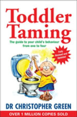 Toddler Taming : A Parent's Guide to the First Four Years - Christopher Green