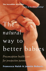 The Natural Way To Better Babies - Francesca Naish