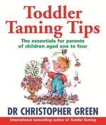 Toddler Taming Tips : The Essentials for Parents of Children Aged One to Four - Christopher Green