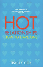 Hot Relationships : How to Have One - Tracey Cox