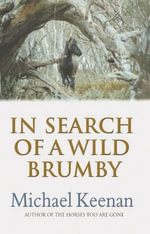 In Search Of A Wild Brumby - Michael Keenan