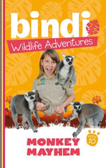 Bindi Wildlife Adventures 10 : Monkey Mayhem - Bindi Irwin
