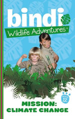 Bindi Wildlife Adventures 12 : Mission Climate Change - Bindi Irwin