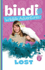 Bindi Wildlife Adventures 9 : Lost! - Bindi Irwin