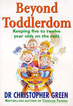 Beyond Toddlerdom : Keeping Five to Twelve Year Olds on the Rails - Christopher Green