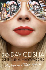 90-Day Geisha : My Time as a Tokyo Hostess - Chelsea Haywood