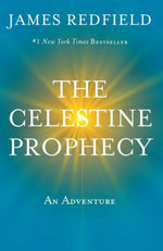 The Celestine Prophecy : An Adventure - James Redfield