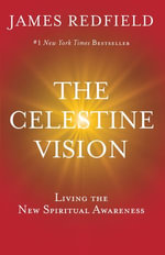 Celestine Vision : Living the New Spiritual Awareness - James Redfield