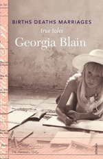 Births Deaths Marriages : True Tales - Georgia Blain