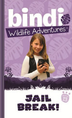 Bindi Wildlife Adventures 13 : Jailbreak! - Bindi Irwin