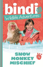 Bindi Wildlife Adventures 14 : Snow Monkey Mischief - Bindi Irwin